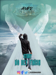 New Single Alert – Story no dey Finish by Azed Maddo [Download]