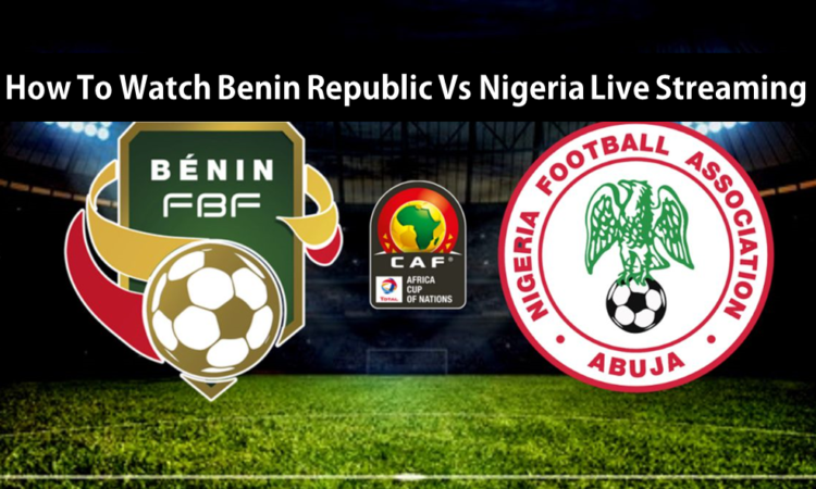 Watch Benin Republic Vs Nigeria Live