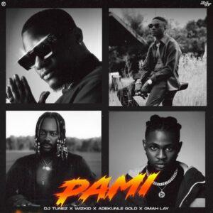 Download Pami DJ Tunez ft. Wizkid, Adekunle Gold & Omah Lay